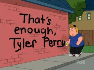 That's enough, Tyler Perry.